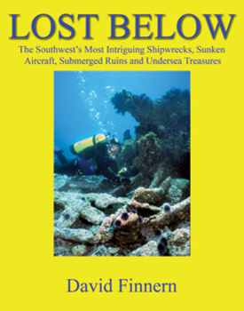 Lost Below; The Southwest's Most Intriguing Shipwrecks, Sunken Aircraft, Submerged Ruins and Undersea Treasures Book Cover